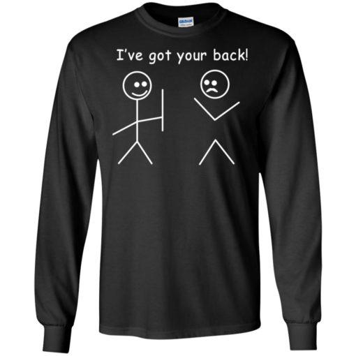 I've got your back funny got your back long sleeve