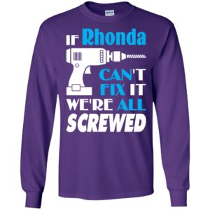 If rhonda can't fix it we all screwed rhonda name gift ideas long sleeve