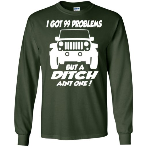 Jeep owners i got 99 problesm but a ditch aint one long sleeve