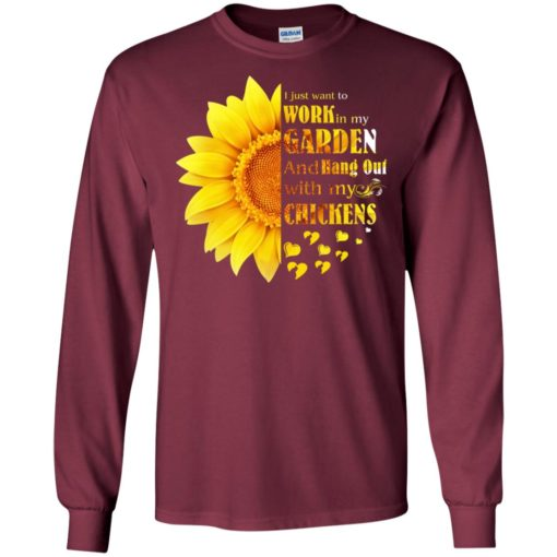 Sun flower i just want to work in my garden and hang out with my chickens long sleeve