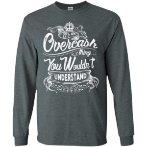 It's an overcash thing you wouldn't understand – custom and personalized name gifts long sleeve