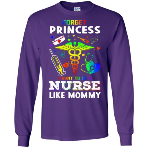Forget princess i want to be a nurse like mommy long sleeve