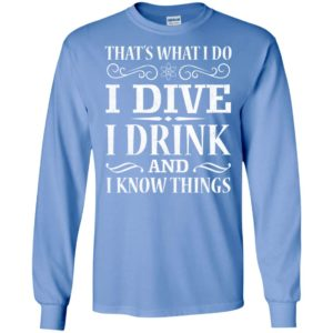 That's what i do i dive i drink and i know things diving sport got long sleeve
