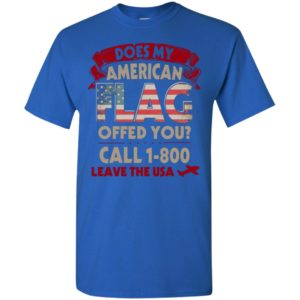 Does my flag offend you shirt long sleeve call 1 800 leave t-shirt