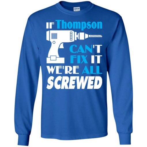 If thompson can't fix it we all screwed thompson name gift ideas long sleeve