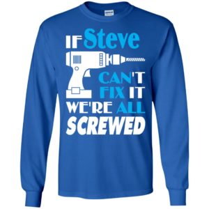 If steve can't fix it we all screwed steve name gift ideas long sleeve