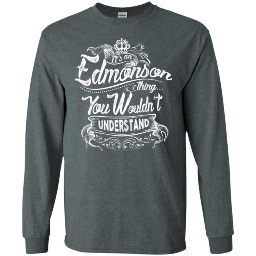 It's an edmonson thing you wouldn't understand – custom and personalized name gifts long sleeve