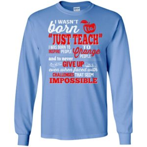 Teacher gift i wasn't born to just teach to change people christmas long sleeve