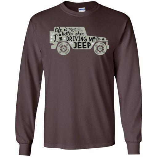 Life is better when i'm driving my jeep long sleeve