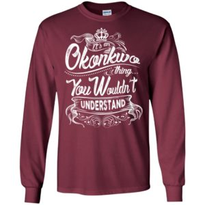 It's an okonkwo thing you wouldn't understand – custom and personalized name gifts long sleeve