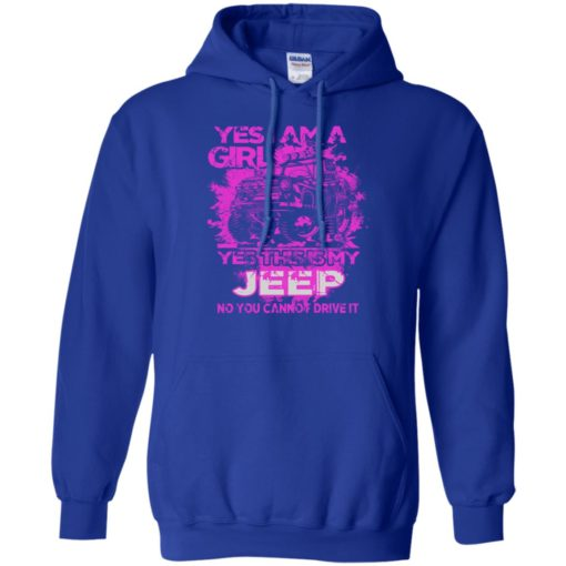 Yes i am a girl yes this is my jeep no you cann't drive it hoodie