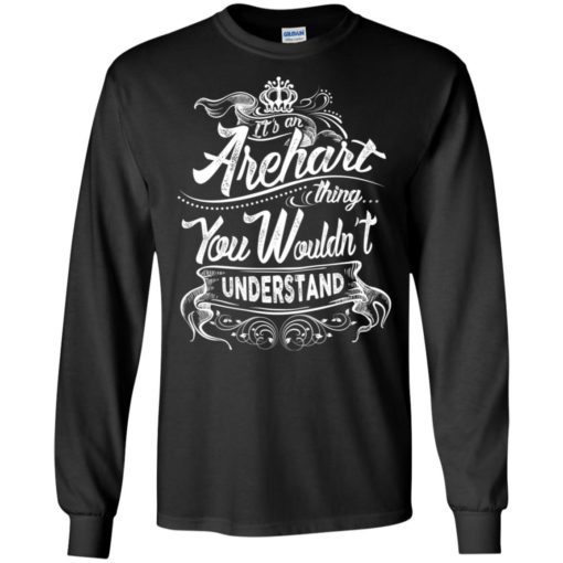It's an arehart thing you wouldn't understand – custom and personalized name gifts long sleeve