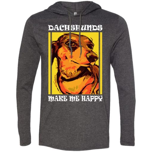 Dog lovers gift dachshunds make me happy long sleeve hoodie