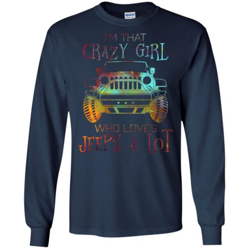 I'm that crazy girl who loves jeeps a lot long sleeve