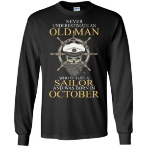 Captain pirate skull never underestimate an old man who is also a sailor and was born in october long sleeve