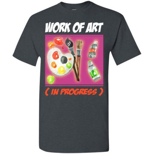 Artist gift work of art in progress t-shirt