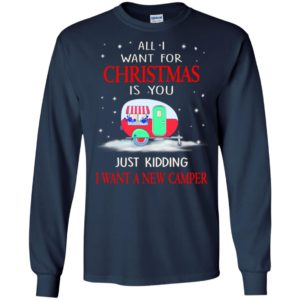 Camping bus all i want for christmas is you just kidding i want a new camper long sleeve