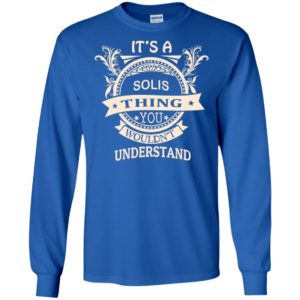 It's solis thing you wouldn't understand personal custom name gift long sleeve