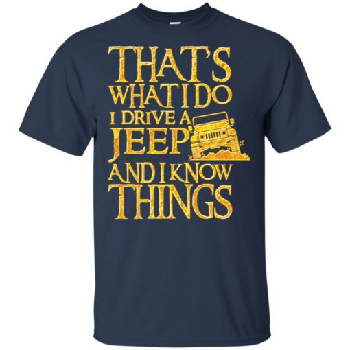 Thats what i do i drive jeep and i know things t-shirt