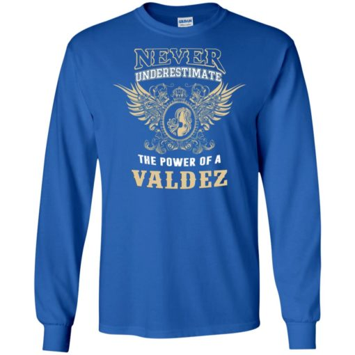Never underestimate the power of valdez shirt with personal name on it long sleeve
