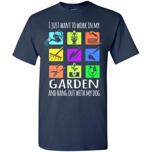 I just want to work in my garden and hang out with my dog t-shirt