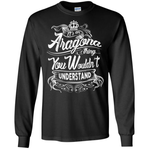 It's an aragona thing you wouldn't understand – custom and personalized name gifts long sleeve