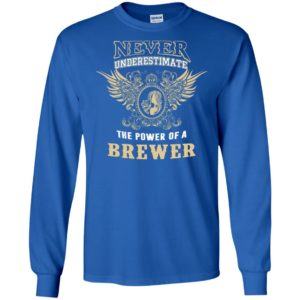 Never underestimate the power of brewer shirt with personal name on it long sleeve