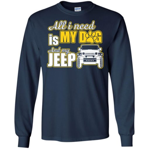 All i need is my dog and my jeep long sleeve