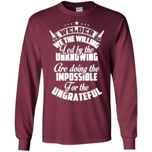 Welder we the willing led by the unknowing funny job phrase long sleeve