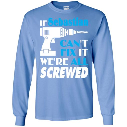 If sebastian can't fix it we all screwed sebastian name gift ideas long sleeve