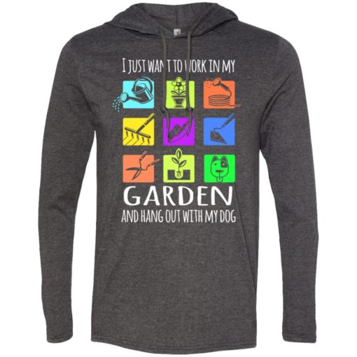 I just want to work in my garden and hang out with my dog long sleeve hoodie