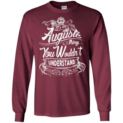 It's an auguste thing you wouldn't understand – custom and personalized name gifts long sleeve