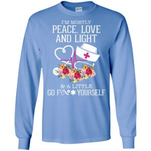 Im mostly peace love and light and a little go fuck yourself long sleeve
