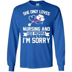 She only loves nursing and her momma im sorry long sleeve