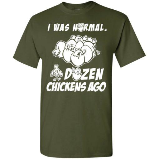 I was normal dozen chickens ago funny chicken owner gift t-shirt
