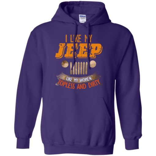 I like my jeep like my women topless and dirty hoodie