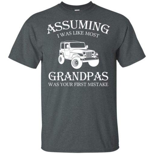 Jeep assuming i was like most grandpas was t-shirt