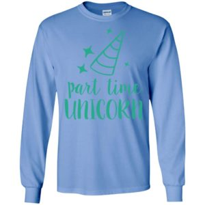 Part time unicorn cute art student i love unicorn gift long sleeve