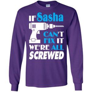 If sasha can't fix it we all screwed sasha name gift ideas long sleeve