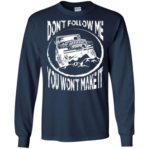 Dont follow jeep and me you wont make it long sleeve