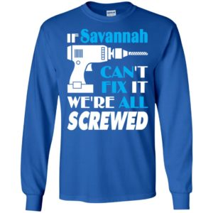 If savannah can't fix it we all screwed savannah name gift ideas long sleeve
