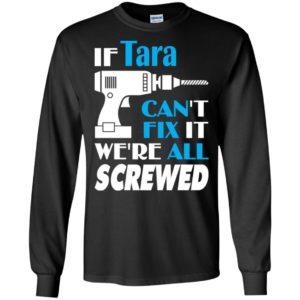 If tara can't fix it we all screwed tara name gift ideas long sleeve