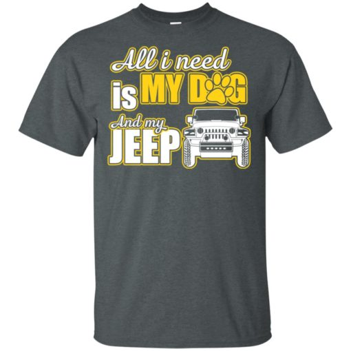 All i need is my dog and my jeep t-shirt