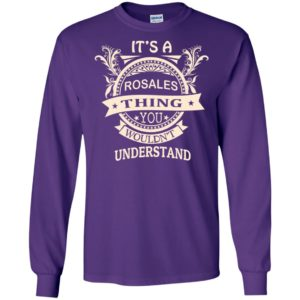 It's rosales thing you wouldn't understand personal custom name gift long sleeve