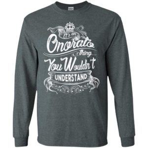 It's an onorato thing you wouldn't understand – custom and personalized name gifts long sleeve