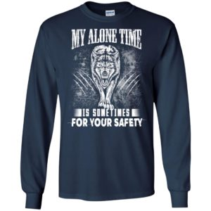 My alone time is sometimes for your safety shirt sweatshirt hoodie wolfs long sleeve