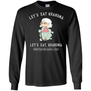 Let's eat grandma – funny grandma long sleeve
