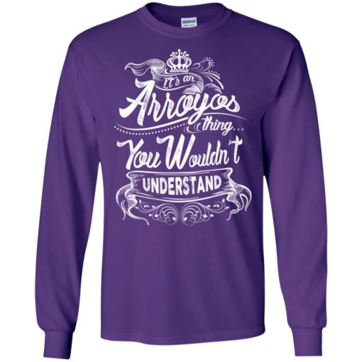 It's an arroyos thing you wouldn't understand – custom and personalized name gifts long sleeve