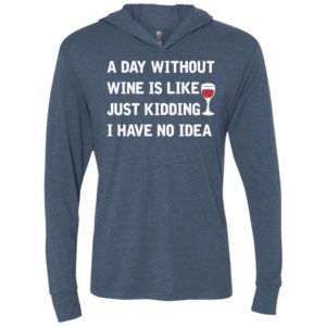 A day without wine is like just kidding i have no idea 1 unisex hoodie