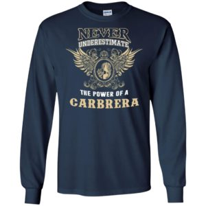 Never underestimate the power of carbrera shirt with personal name on it long sleeve